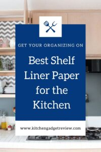 Best possible Shelf Paper and Liners for Kitchen Cupboards and Drawers